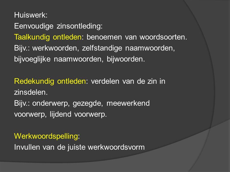 Huiswerk: Eenvoudige zinsontleding: Taalkundig ontleden: benoemen van woordsoorten. Bijv.: werkwoorden, zelfstandige naamwoorden,