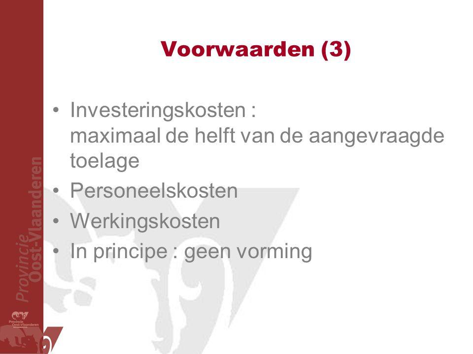 Voorwaarden (3) Investeringskosten : maximaal de helft van de aangevraagde toelage. Personeelskosten.
