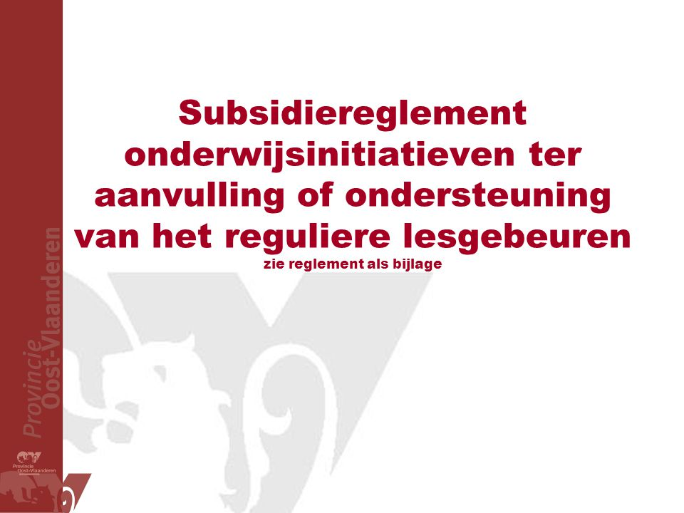 Subsidiereglement onderwijsinitiatieven ter aanvulling of ondersteuning van het reguliere lesgebeuren zie reglement als bijlage
