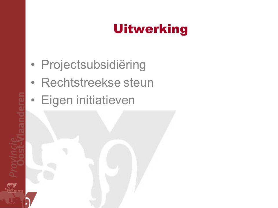 Uitwerking Projectsubsidiëring Rechtstreekse steun Eigen initiatieven