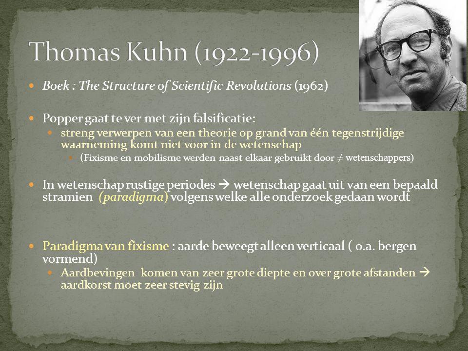 Thomas Kuhn (1922-1996) Boek : The Structure of Scientific Revolutions (1962) Popper gaat te ver met zijn falsificatie: