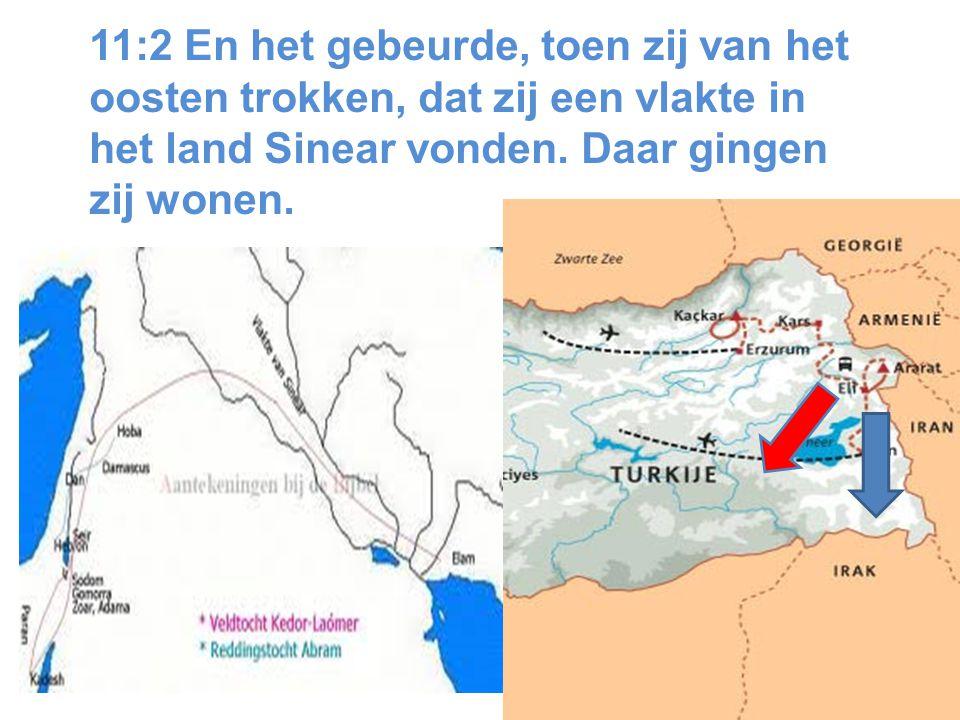 11:2 En het gebeurde, toen zij van het oosten trokken, dat zij een vlakte in het land Sinear vonden.