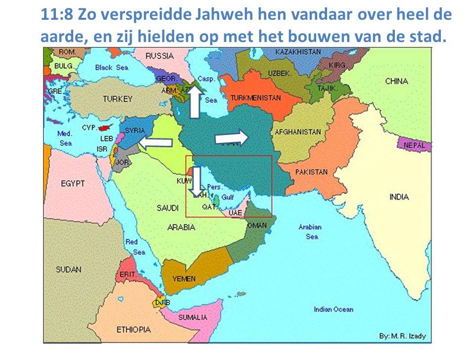 11:8 Zo verspreidde Jahweh hen vandaar over heel de aarde, en zij hielden op met het bouwen van de stad.