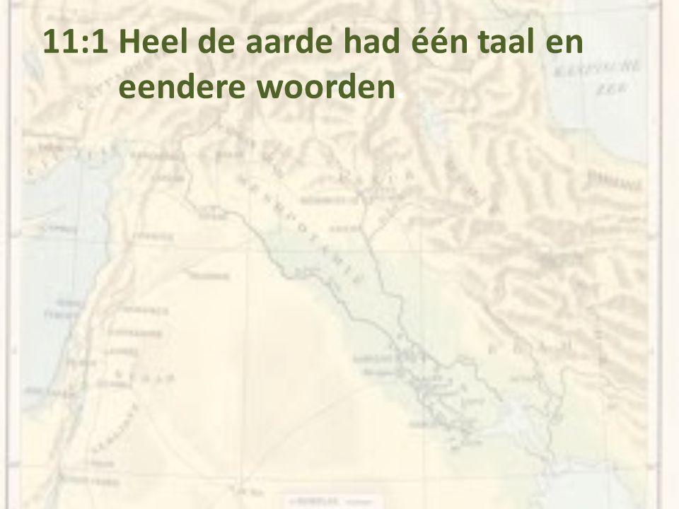 11:1 Heel de aarde had één taal en eendere woorden.