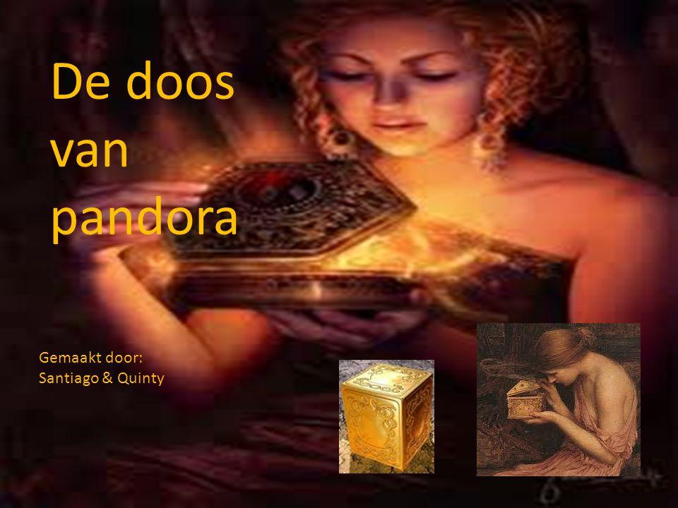 De doos van pandora Gemaakt door: Santiago & Quinty