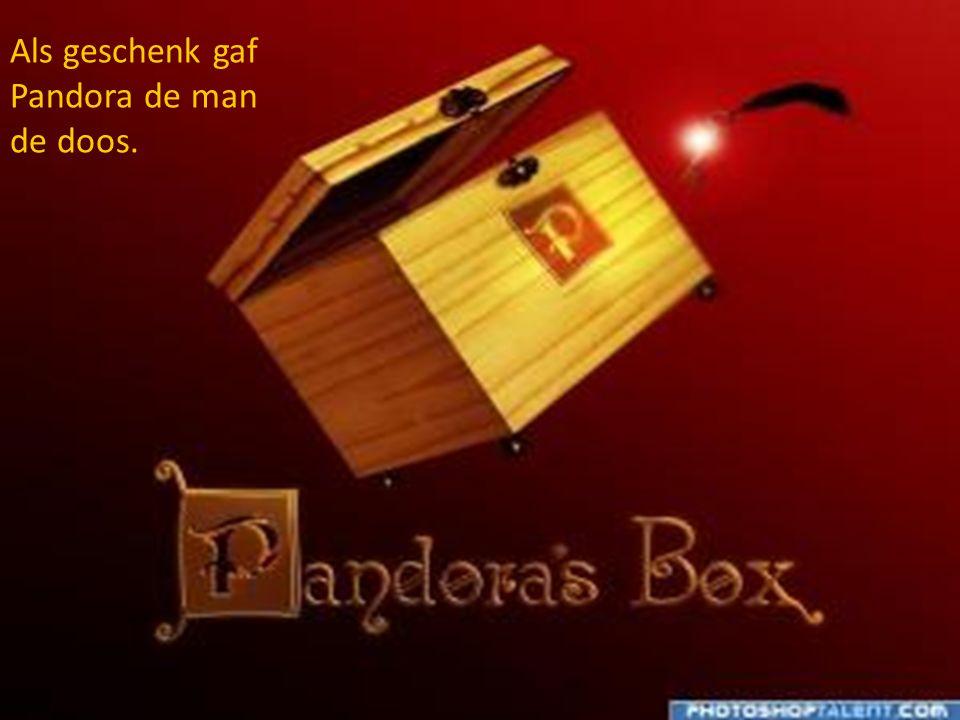 Als geschenk gaf Pandora de man de doos.