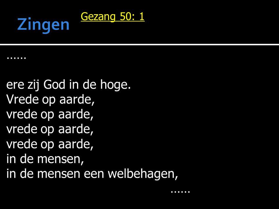 Zingen …… ere zij God in de hoge. Vrede op aarde, vrede op aarde,
