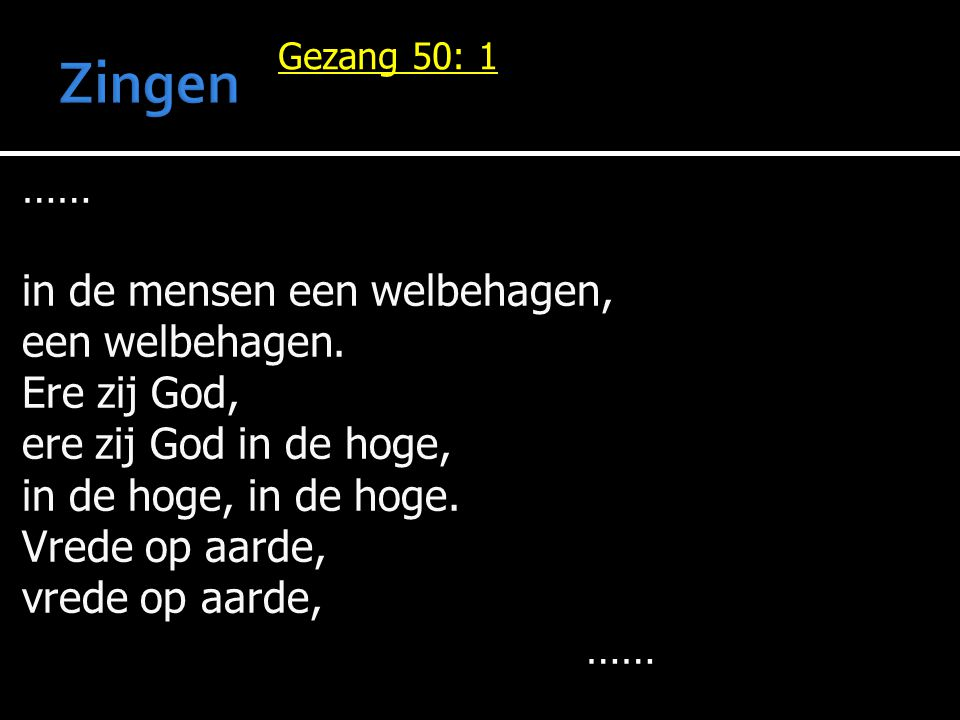 Zingen …… in de mensen een welbehagen, een welbehagen. Ere zij God,
