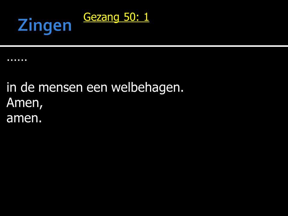 Zingen Gezang 50: 1 …… in de mensen een welbehagen. Amen, amen.