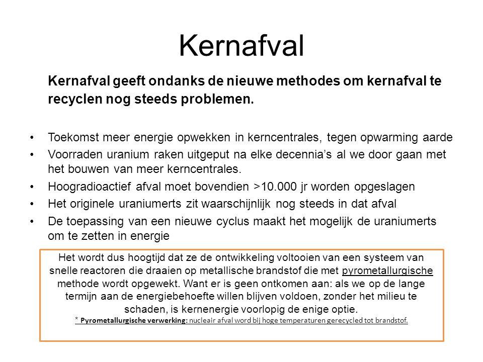 Kernafval Kernafval geeft ondanks de nieuwe methodes om kernafval te recyclen nog steeds problemen.