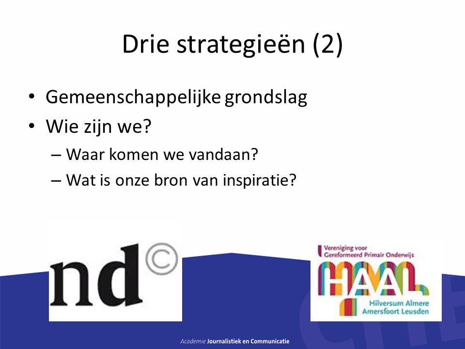 Drie strategieën (2) Gemeenschappelijke grondslag Wie zijn we