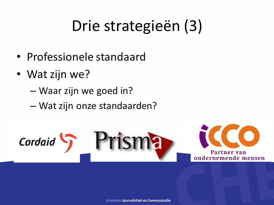Drie strategieën (3) Professionele standaard Wat zijn we