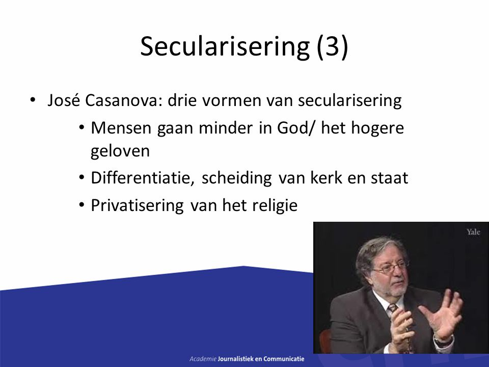 Secularisering (3) José Casanova: drie vormen van secularisering