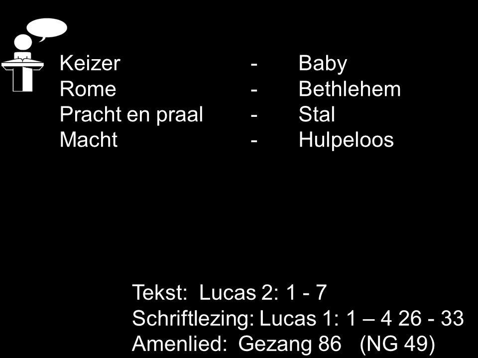 Keizer - Baby Rome - Bethlehem. Pracht en praal - Stal. Macht - Hulpeloos. Tekst: Lucas 2: 1 - 7.