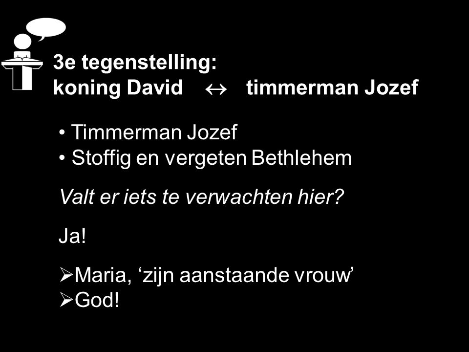 3e tegenstelling: koning David  timmerman Jozef. Timmerman Jozef. Stoffig en vergeten Bethlehem.