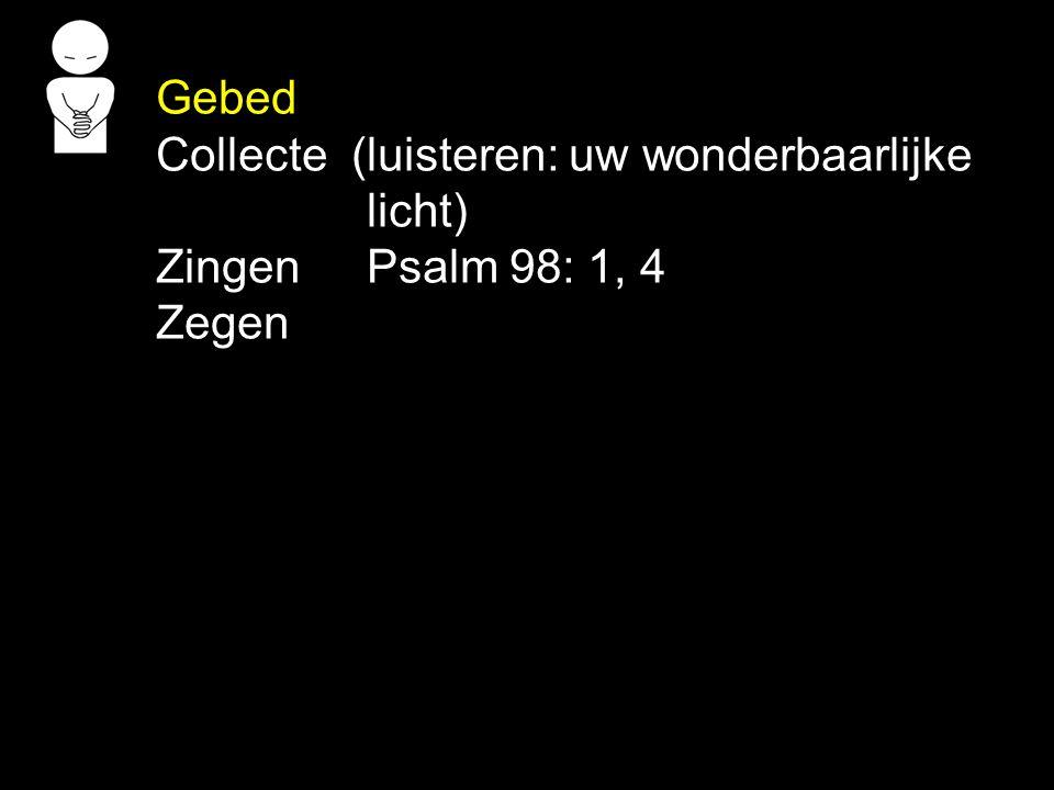 Gebed Collecte (luisteren: uw wonderbaarlijke licht) Zingen Psalm 98: 1, 4 Zegen