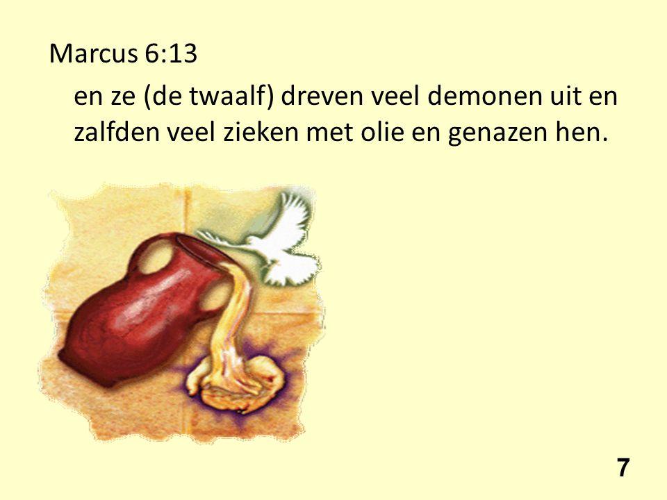 Marcus 6:13 en ze (de twaalf) dreven veel demonen uit en zalfden veel zieken met olie en genazen hen.