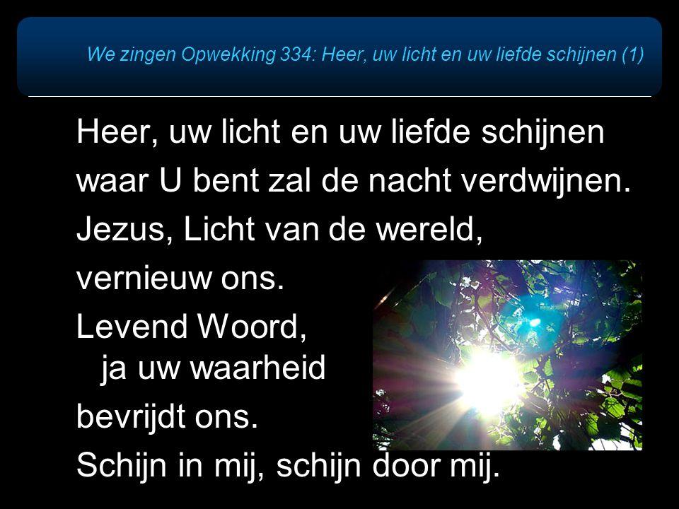 We zingen Opwekking 334: Heer, uw licht en uw liefde schijnen (1)
