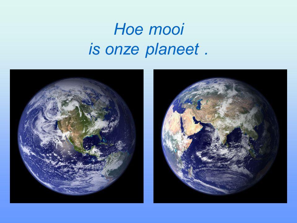Hoe mooi is onze planeet .