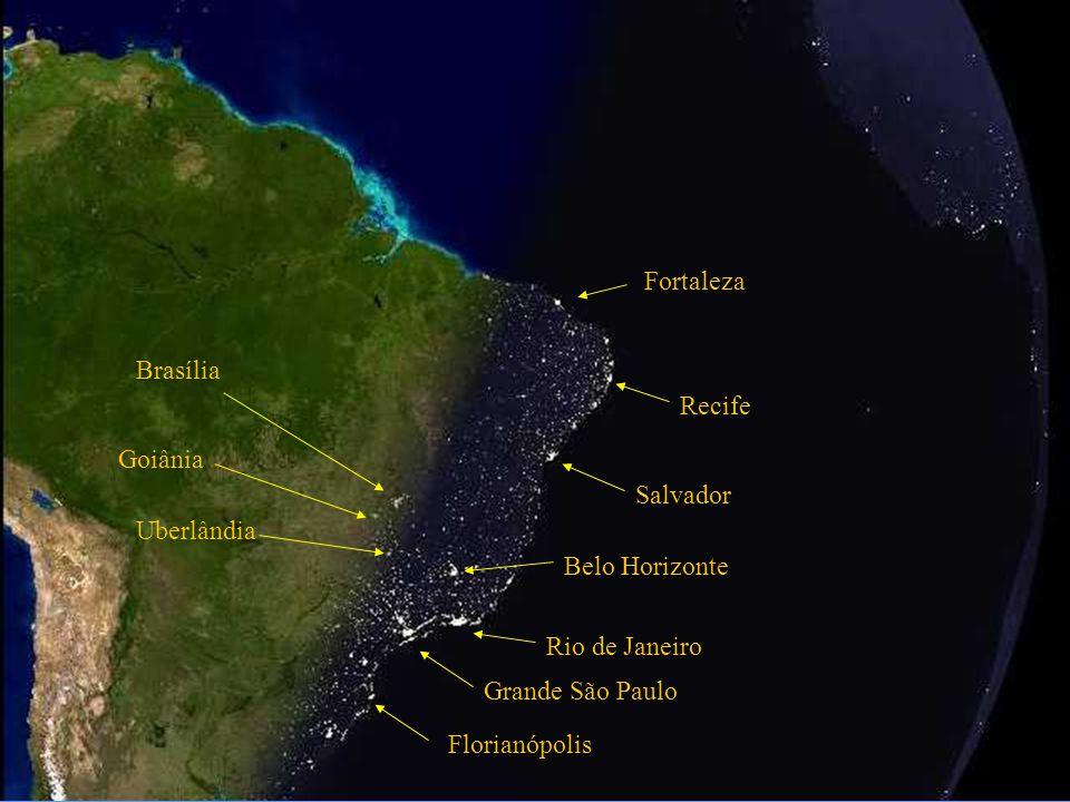 Fortaleza Brasília. Recife. Goiânia. Salvador. Uberlândia. Belo Horizonte. Rio de Janeiro. Grande São Paulo.