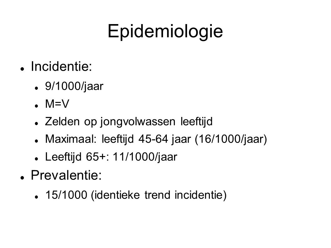 Epidemiologie Incidentie: Prevalentie: 9/1000/jaar M=V