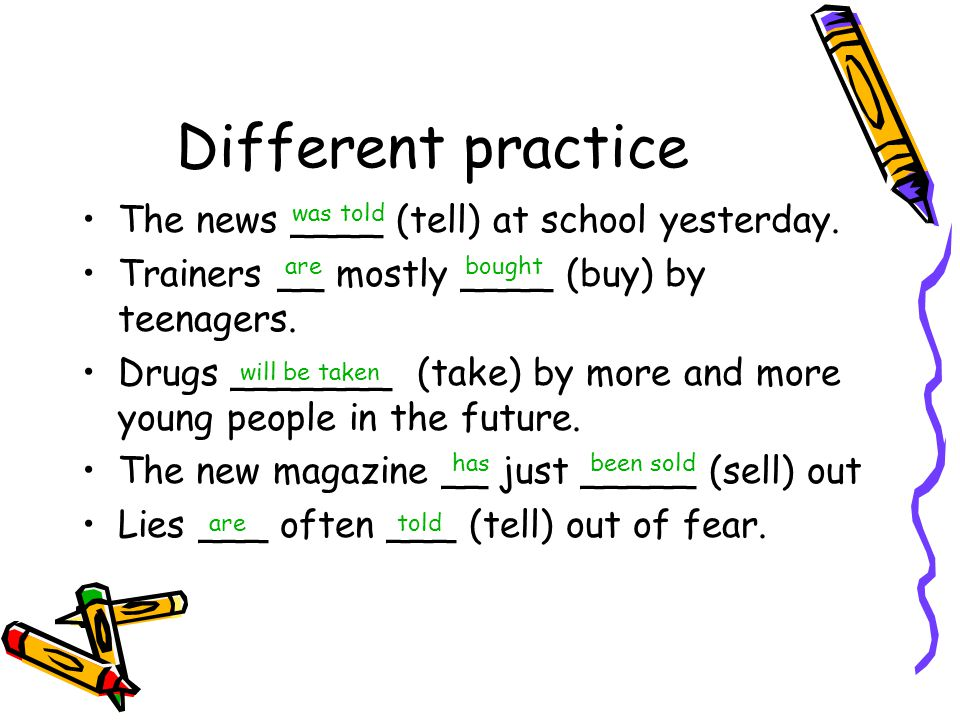 Different practice The news ____ (tell) at school yesterday.