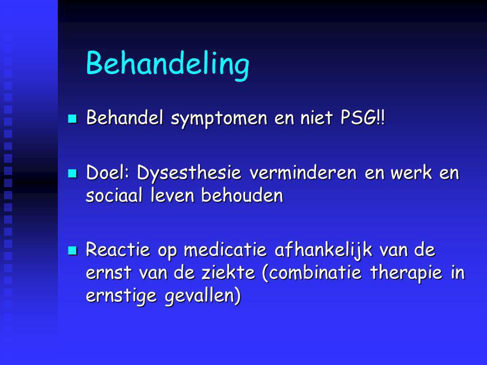 Behandeling Behandel symptomen en niet PSG!!