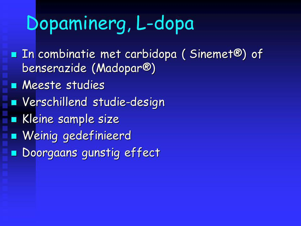 Dopaminerg, L-dopa In combinatie met carbidopa ( Sinemet®) of benserazide (Madopar®) Meeste studies.