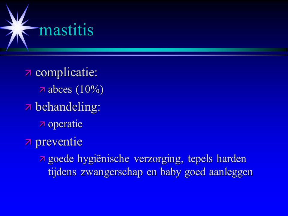 mastitis complicatie: behandeling: preventie abces (10%) operatie