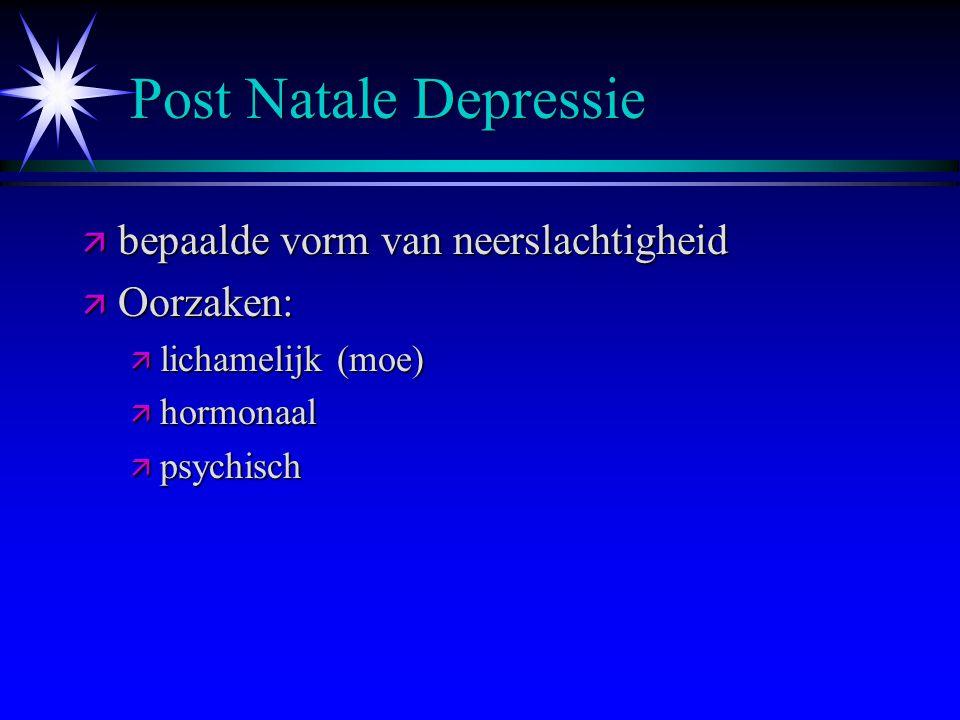 Post Natale Depressie bepaalde vorm van neerslachtigheid Oorzaken: