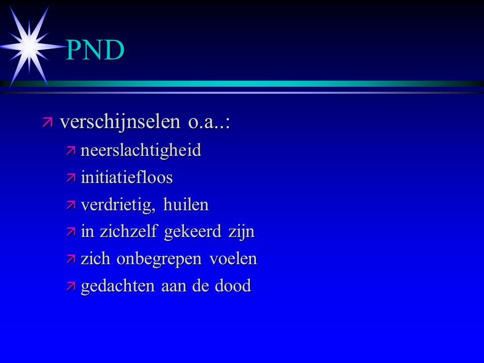 PND verschijnselen o.a..: neerslachtigheid initiatiefloos