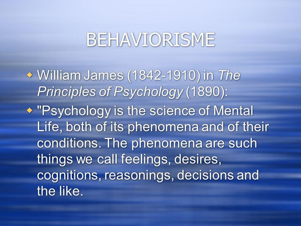 BEHAVIORISME William James (1842-1910) in The Principles of Psychology (1890):