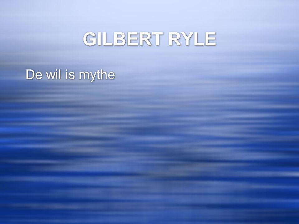 GILBERT RYLE De wil is mythe