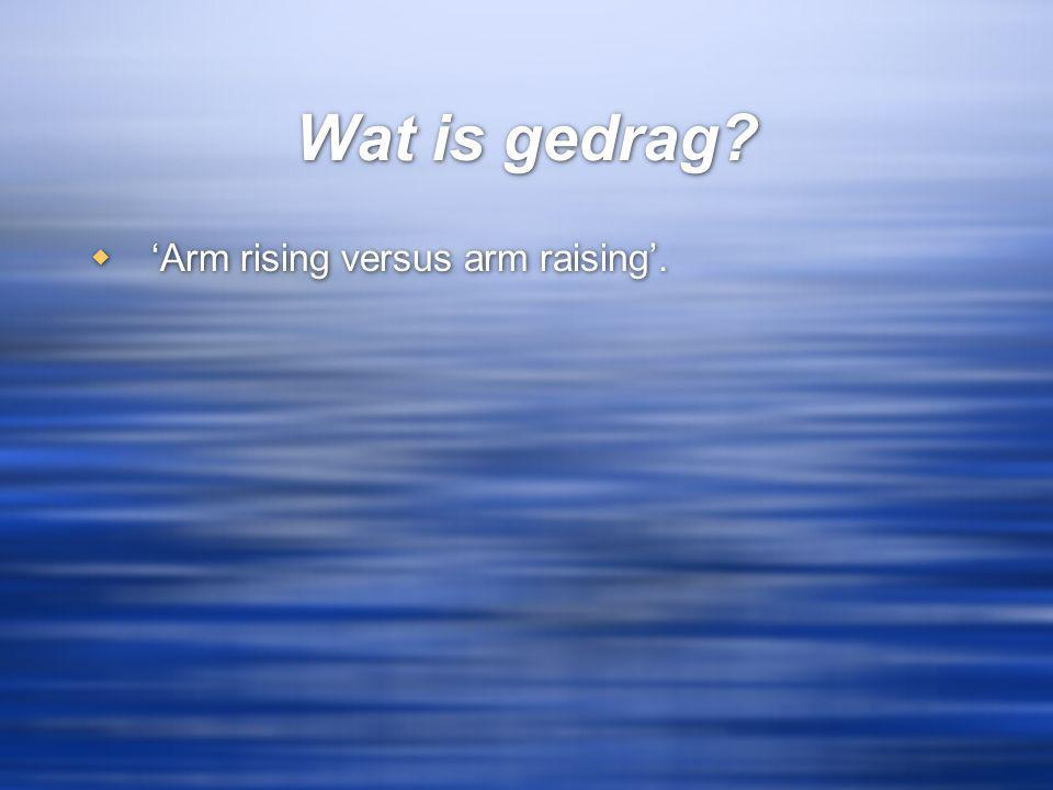 Wat is gedrag 'Arm rising versus arm raising'.