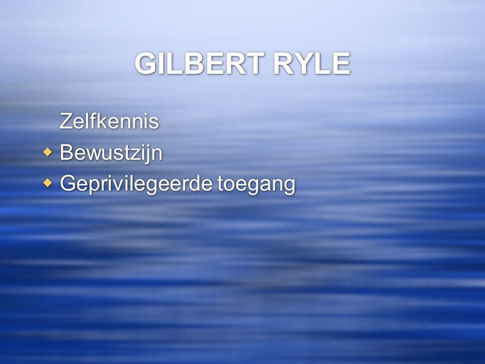 GILBERT RYLE Zelfkennis Bewustzijn Geprivilegeerde toegang