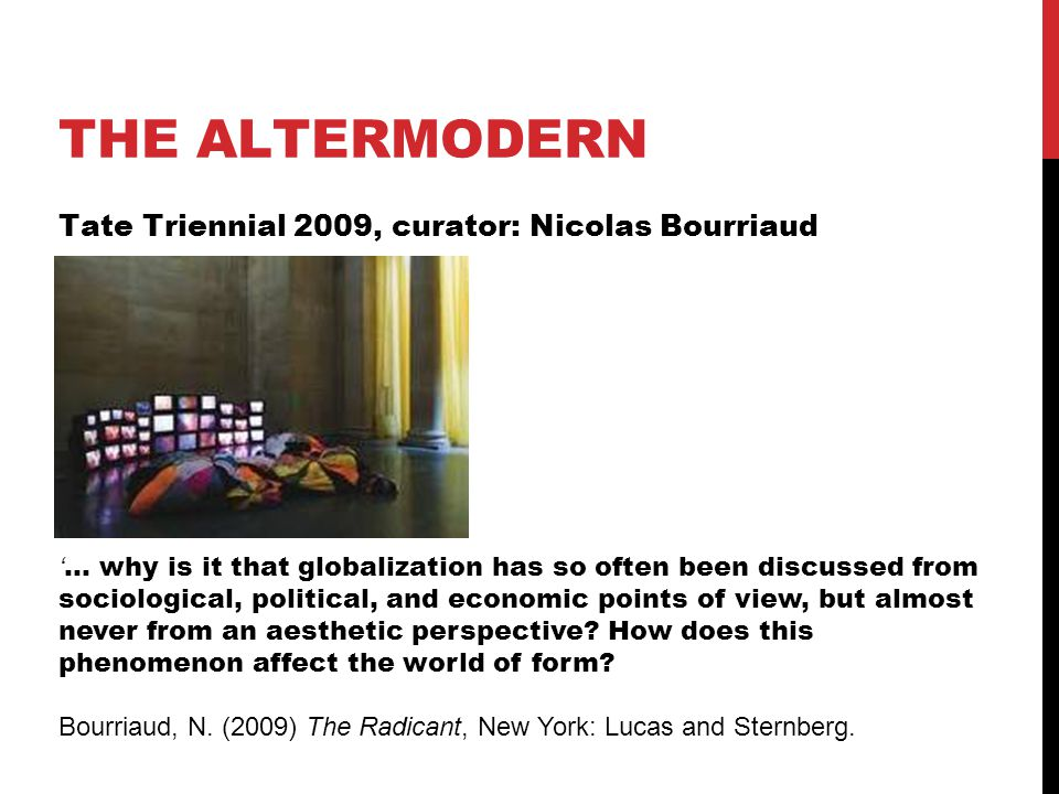 THE ALTERMODERN Tate Triennial 2009, curator: Nicolas Bourriaud