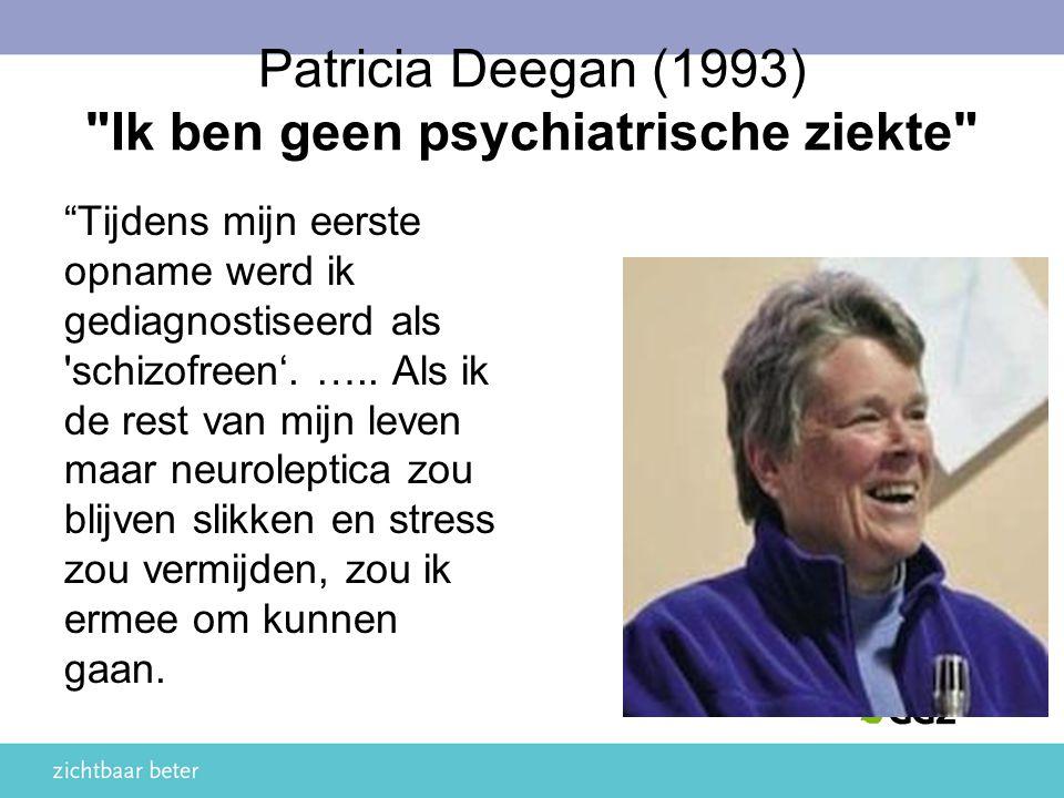 Patricia Deegan (1993) Ik ben geen psychiatrische ziekte