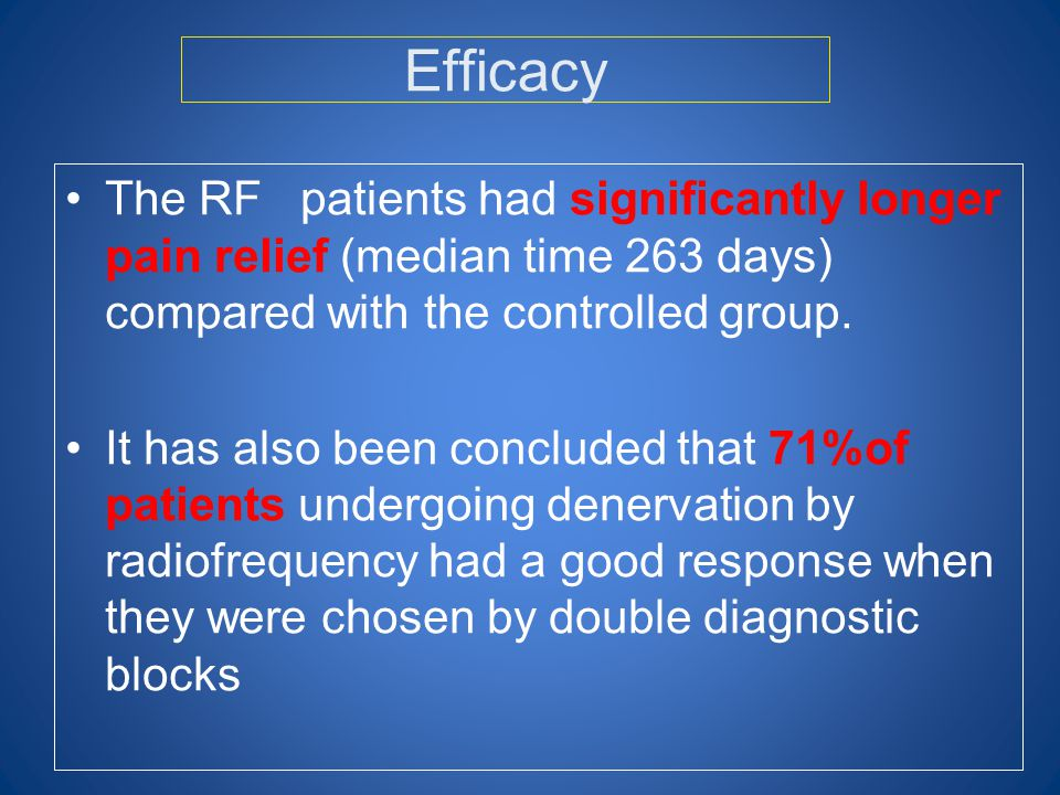 Efficacy The RF patients had significantly longer pain relief (median time 263 days) compared with the controlled group.