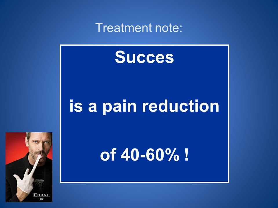 Succes is a pain reduction of 40-60% !