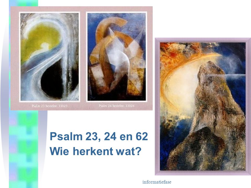 Psalm 23, 24 en 62 Wie herkent wat informatiefase