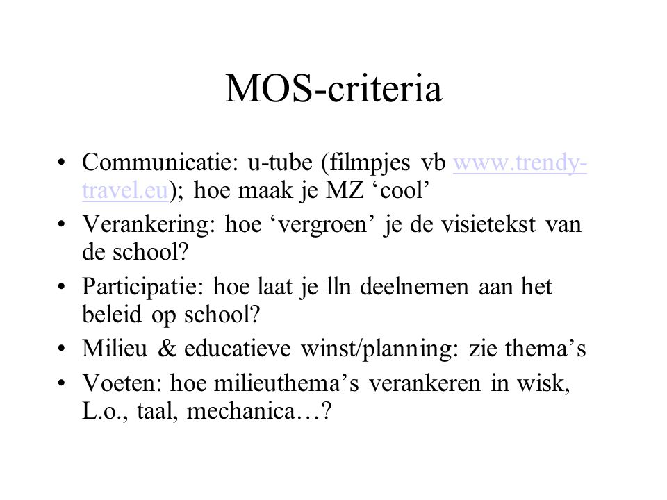 MOS-criteria Communicatie: u-tube (filmpjes vb www.trendy-travel.eu); hoe maak je MZ 'cool'