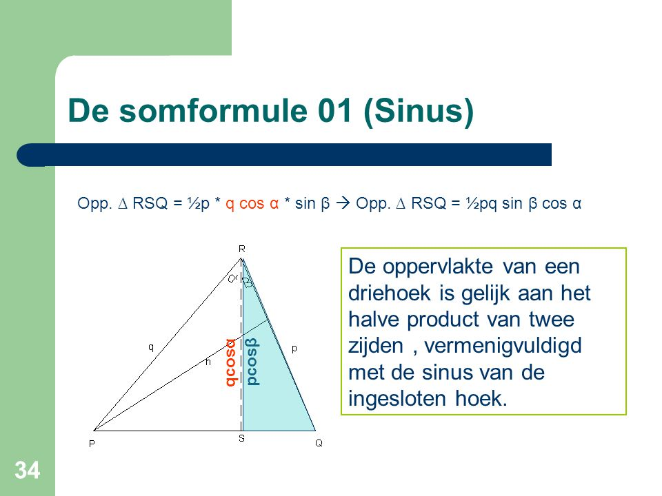De somformule 01 (Sinus) Opp. ∆ RSQ = ½p * q cos α * sin β  Opp. ∆ RSQ = ½pq sin β cos α.