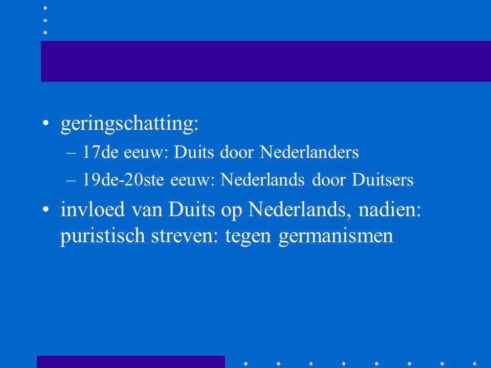 geringschatting: 17de eeuw: Duits door Nederlanders. 19de-20ste eeuw: Nederlands door Duitsers.