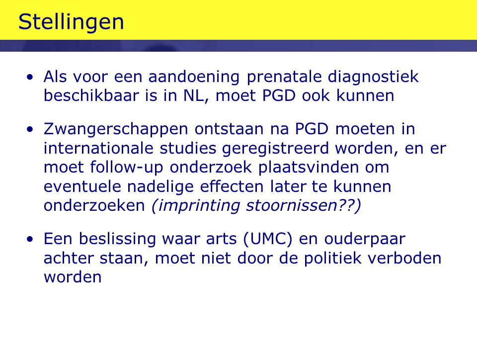 Stellingen Als voor een aandoening prenatale diagnostiek beschikbaar is in NL, moet PGD ook kunnen.