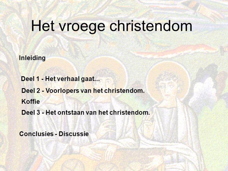 Inleiding Deel 1 - Het verhaal gaat... Deel 2 - Voorlopers van het christendom. Koffie. Deel 3 - Het ontstaan van het christendom.