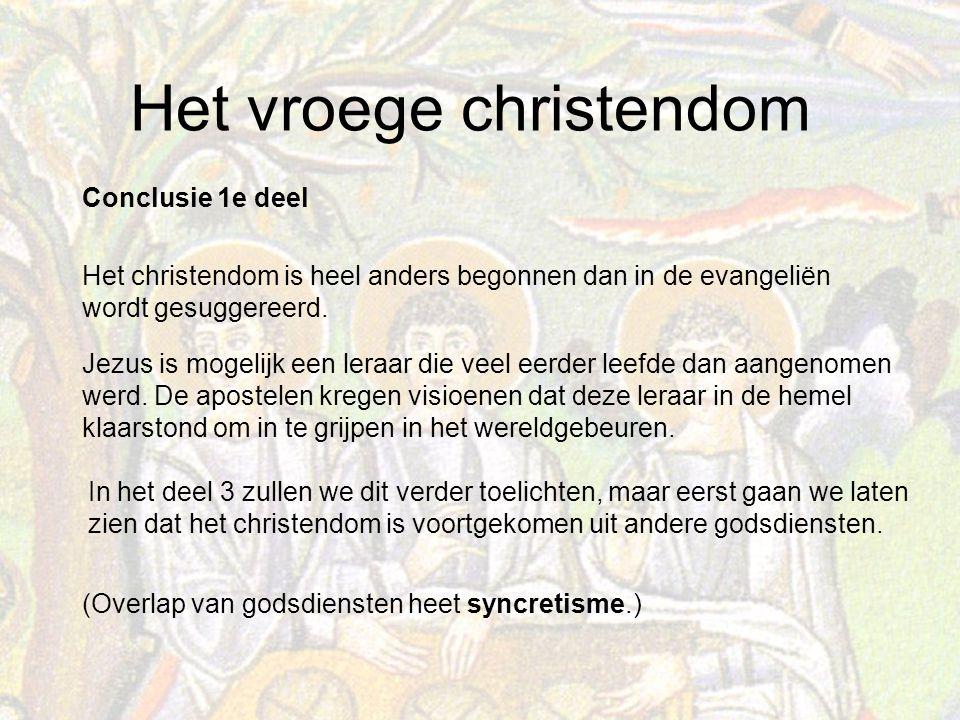 Conclusie 1e deel Het christendom is heel anders begonnen dan in de evangeliën wordt gesuggereerd.