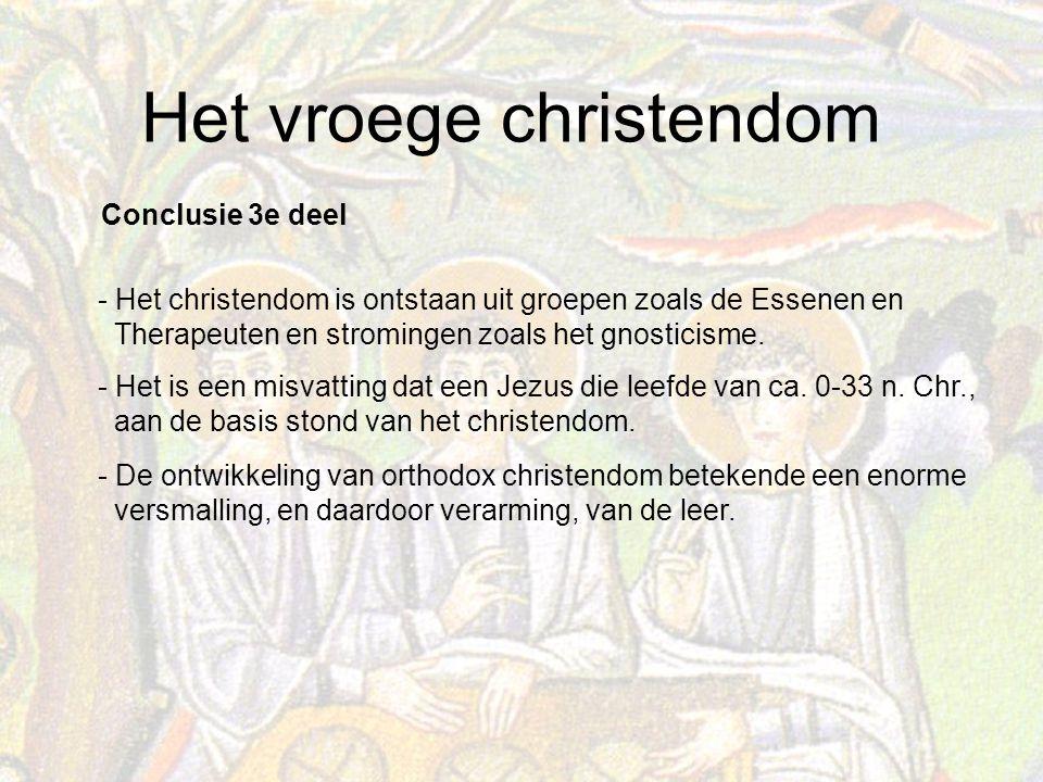 Conclusie 3e deel - Het christendom is ontstaan uit groepen zoals de Essenen en. Therapeuten en stromingen zoals het gnosticisme.