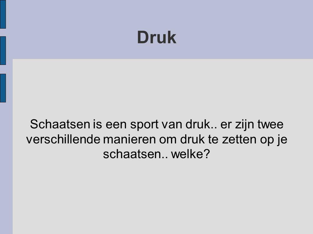 Druk Schaatsen is een sport van druk..
