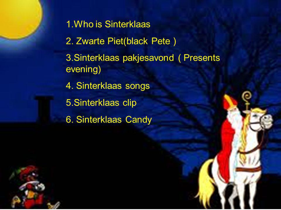 1.Who is Sinterklaas 2. Zwarte Piet(black Pete ) 3.Sinterklaas pakjesavond ( Presents evening) 4. Sinterklaas songs.