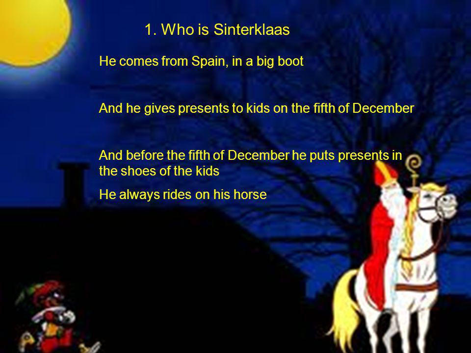 1. Who is Sinterklaas He comes from Spain, in a big boot